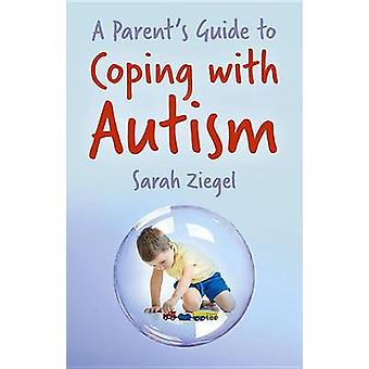 Parents Guide to Coping with Autism by Sarah Ziegel