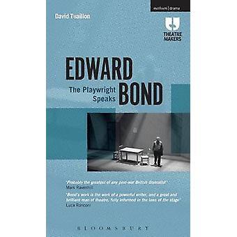 Edward Bond The Playwright Speaks by David Tuaillon