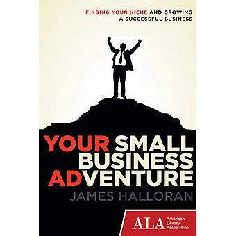 Your Small Business Adventure by James Halloran
