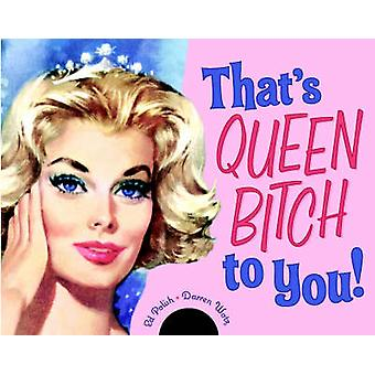 That's Queen Bitch to You by Darren Wotz - Ed Polish - 9781580087483