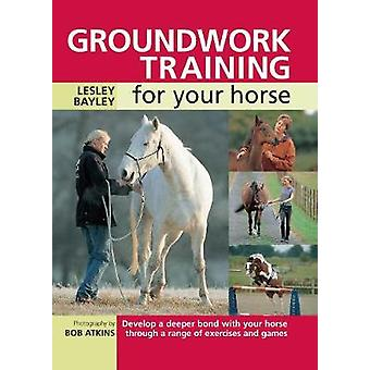 Groundwork Training for your Horse by Bayley & Lesley