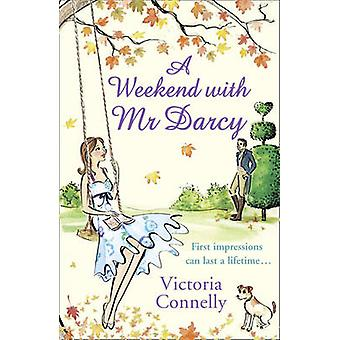 A Weekend With Mr Darcy by Victoria Connelly