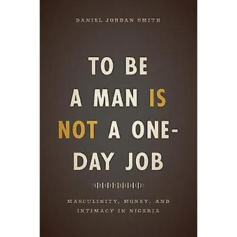 To be a Man is Not a One Day Job door Daniel Jordan Smith