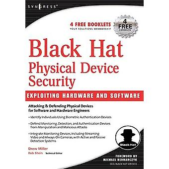 Black Hat Physical Device Security Exploiting Hardware and Software by Miller & Drew