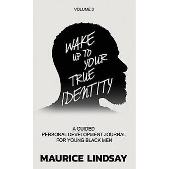 Wake Up To Your True Identity A Guided Personal Development Journal For Young Black Men by Lindsay & Maurice