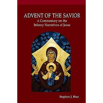 Advent of the Savior A Commentary on the Infancy Narratives of Jesus by Binz & Stephen J