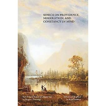 Seneca on Providence Moderation and Constancy of Mind by Seddon & Keith