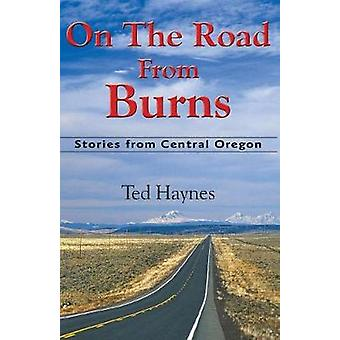 On The Road from Burns Stories from Central Oregon by Haynes & Ted