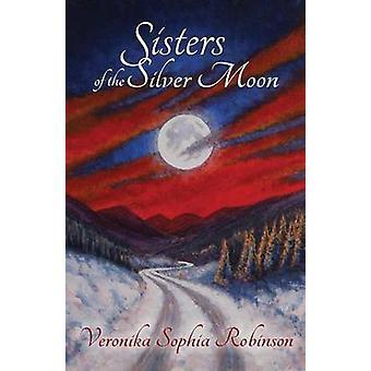 Sisters of the Silver Moon by Robinson & Veronika Sophia