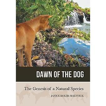 Dawn of the Dog The Genesis of a Natural Species by KolerMatznick & Janice Anne