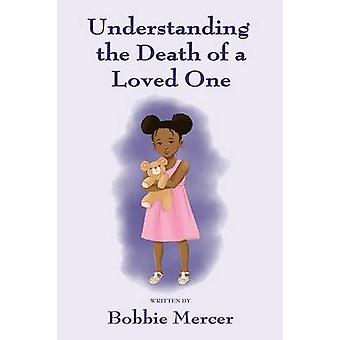 Understanding the Death of a Loved One by Mercer & Bobbie
