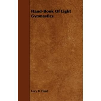 HandBook of Light Gymnastics by Hunt & Lucy B.