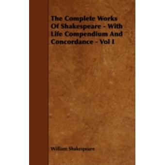 The Complete Works of Shakespeare  With Life Compendium and Concordance  Vol I by Shakespeare & William