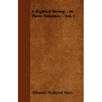 A Righted Wrong  In Three Volumes  Vol. I by Yates & Edmund Hodgson