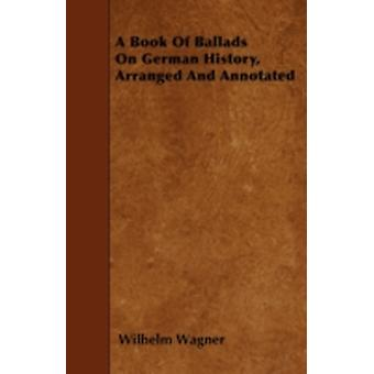 A Book Of Ballads On German History Arranged And Annotated by Wagner & Wilhelm