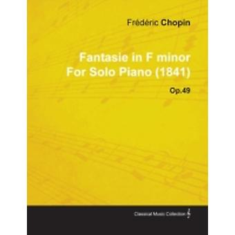 Fantasie in F Minor by Fr D Ric Chopin for Solo Piano 1841 Op.49 by Chopin & Fr D. Ric