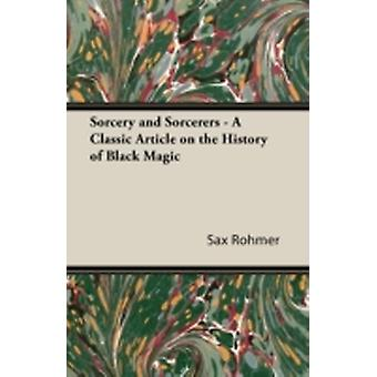Sorcery and Sorcerers  A Classic Article on the History of Black Magic by Rohmer & Sax