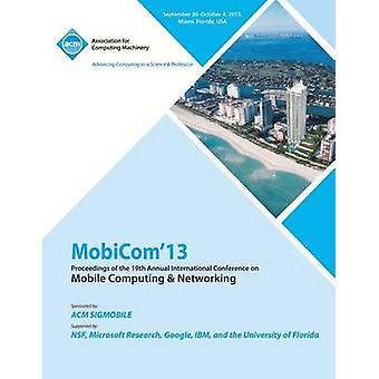 Mobicom 13 Proceedings of the 19th Annual International Conference on Mobile Computing  Networking by Mobicom 13 Conference Committee