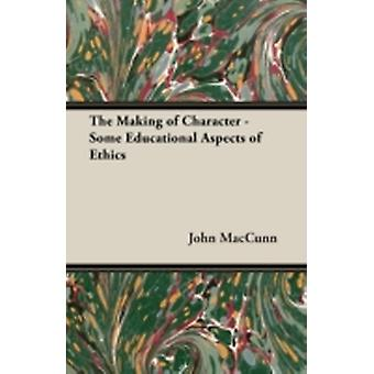 The Making of Character  Some Educational Aspects of Ethics by Maccunn & John