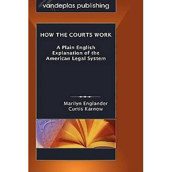 How the Courts Work A Plain English Explanation of the American Legal System Hardcover Edition by Englander & Marilyn
