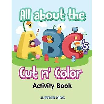 All about the ABCs Cut n Color Activity Book by Jupiter Kids