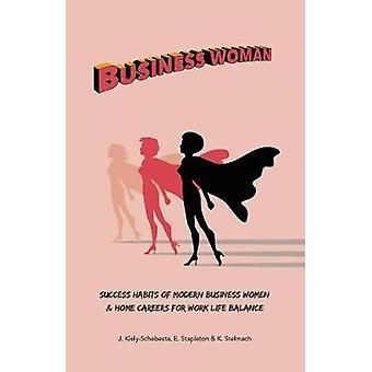 Business Woman Success Habits of Modern Business Women  Home Careers for Work Life Balance by Kiely & Jessica