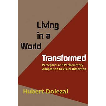 Living in a World Transformed Perceptual and Performatory Adaptation to Visual Distortion by Dolezal & Hubert