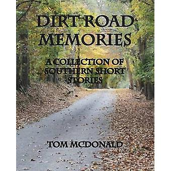 Dirt Road Memories  A Collection of Southern Short Stories by McDonald & Tom