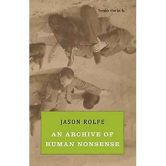 An Archive of Human Nonsense by Rolfe & Jason