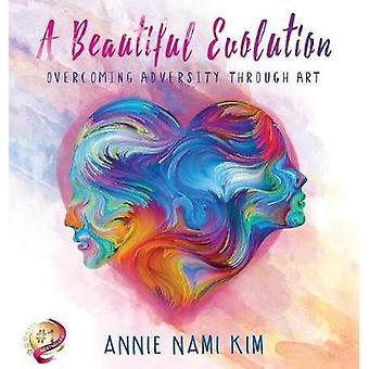 A Beautiful EVOLution Overcoming Adversity Through Art by Nami Kim & Annie