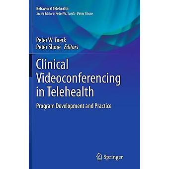 Clinical Videoconferencing in Telehealth by Edited by Peter W Tuerk & Edited by Peter Shore