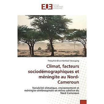 Climat facteurs sociodmographiques et mningite au NordCameroun by Kenfack Takougang Thophile Olivier