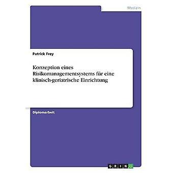 Konzeption eines Risikomanagementsystems fr eine klinischgeriatrische Einrichtung by Frey & Patrick