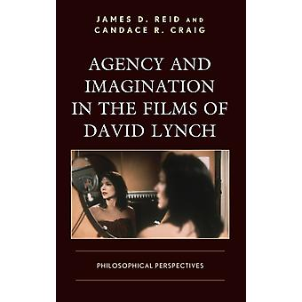 Agency and Imagination in the Films of David Lynch by James Reid