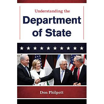Understanding the Department of State by Philpott