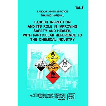 Labour inspection and its role in improving safety and health with particular reference to the chemical industry ARPLA TM 8 by ILO