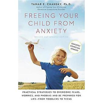 Freeing Your Child from Anxiety - Practical Strategies to Overcome Fea
