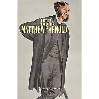 The Cultural Production of Matthew Arnold von Antony Harrison - 978082