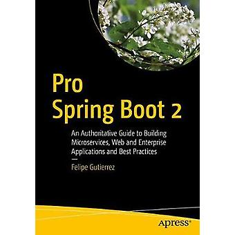 Pro Spring Boot 2 - An Authoritative Guide to Building Microservices -