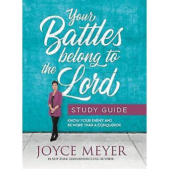Your Battles Belong to the Lord Study Guide - Know Your Enemy and Be M