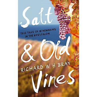 Salt & Old Vines - True Tales of Winemaking in the Roussillon by Richa