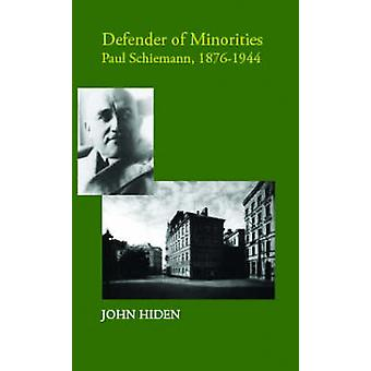 Defender of Minorities - Paul Schiemann 1876-1944 by John Hiden - 9781
