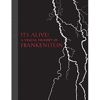 It's Alive! - A Visual History of Frankenstein by Elizabeth Campbell D