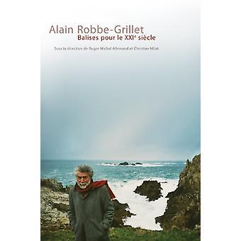 Alain Robbe-Grillet - Balises Pour Le Xxie Siecle by Roger-Michel Alle
