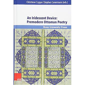 An Iridescent Device - Premodern Ottoman Poetry by Gisela Prochazka-Ei