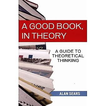 A Good Book, in Theory : A Guide to Theoretical Thinking