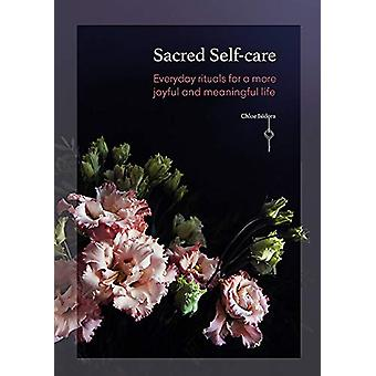 Sacred Self-care - Everyday rituals for a more joyful and meaningful l