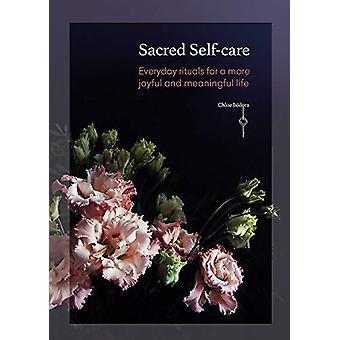 Heilige Zelfzorg - Alledaagse rituelen voor een meer vreugdevolle en zinvolle l