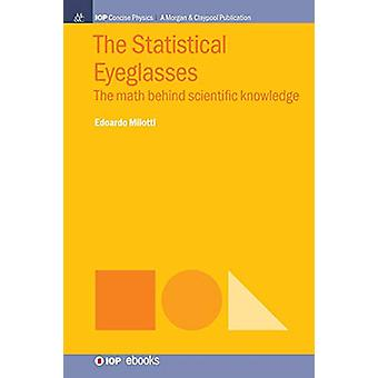 The Statistical Eyeglasses - The Math Behind Scientific Knowledge by E