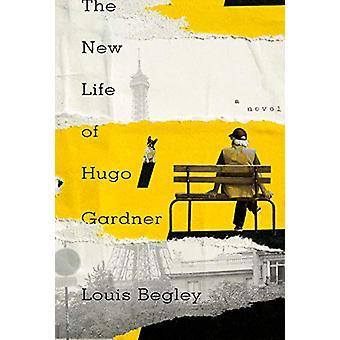New Life of Hugo Gardner - A Novel by Louis Begley - 9780385545624 Book